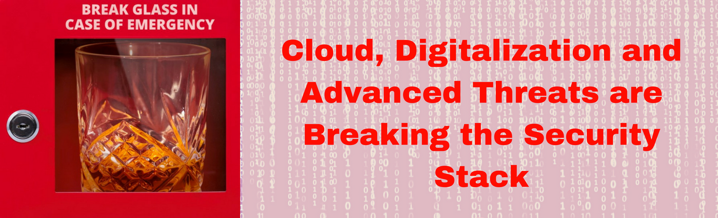 Cloud, Digitalization and Advanced Threats are Breaking the Security Stack.png